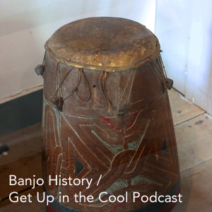Get Up in the Cool Podcast Link - Banjo History