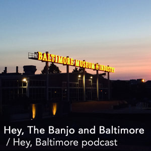 Hey Baltimore and the Banjo Hey Baltimore Podcast Link