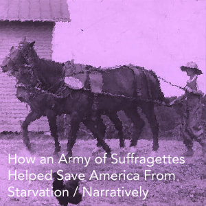How an Army of Suffragettes Helped Save America from Starvation